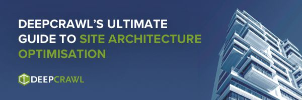 DeepCrawl's Ultimate Guide to Site Architecture