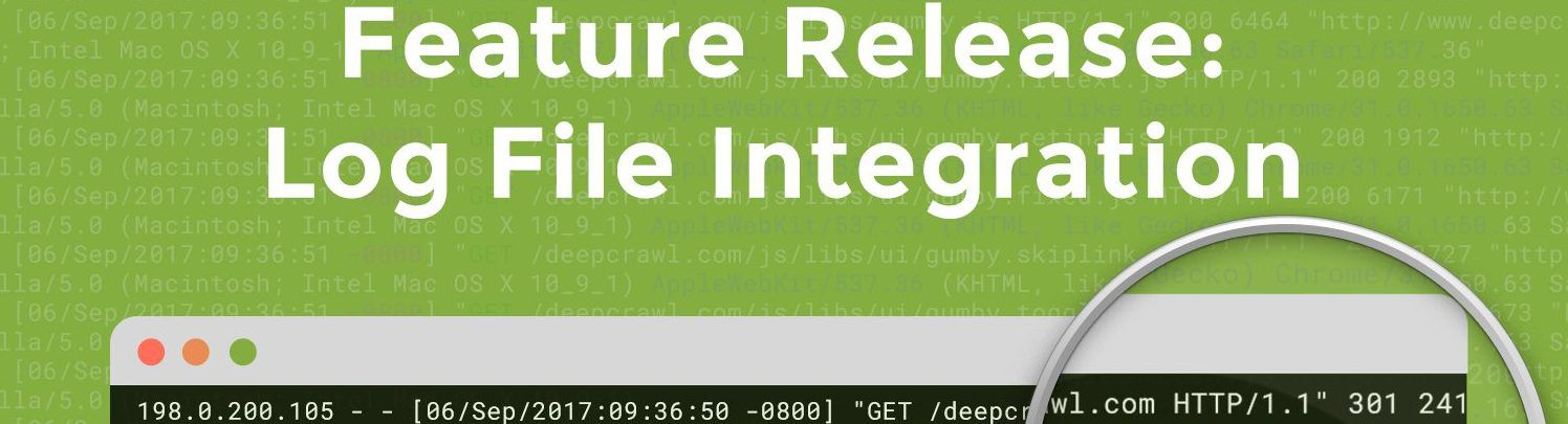 DeepCrawl's Log File Integration: The Latest Addition to Your Search