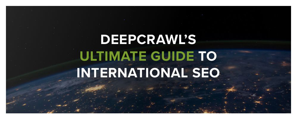 Ultimate guide to international SEO DeepCrawl whitepaper