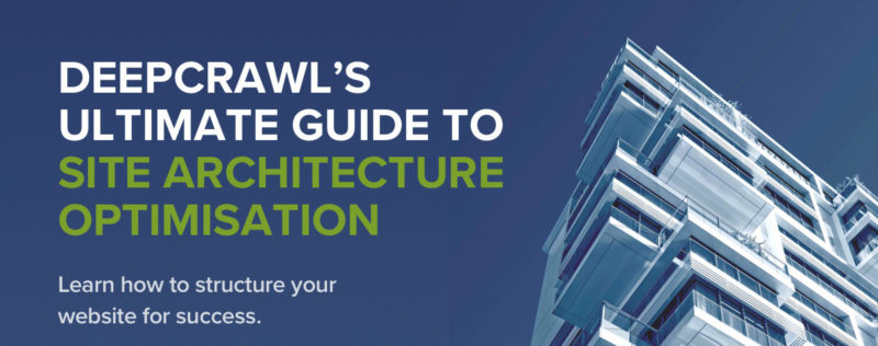 DeepCrawl's Ultimate Guide to Site Architecture Optimisation