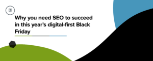 Why you need SEO to succeed in this year's digital-first Black Friday Blog Header