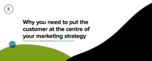 Why you need to put the customer at the centre of your marketing strategy Blog Header