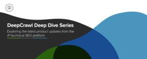 DeepCrawl Deep Dive Q1 2021 Blog Header