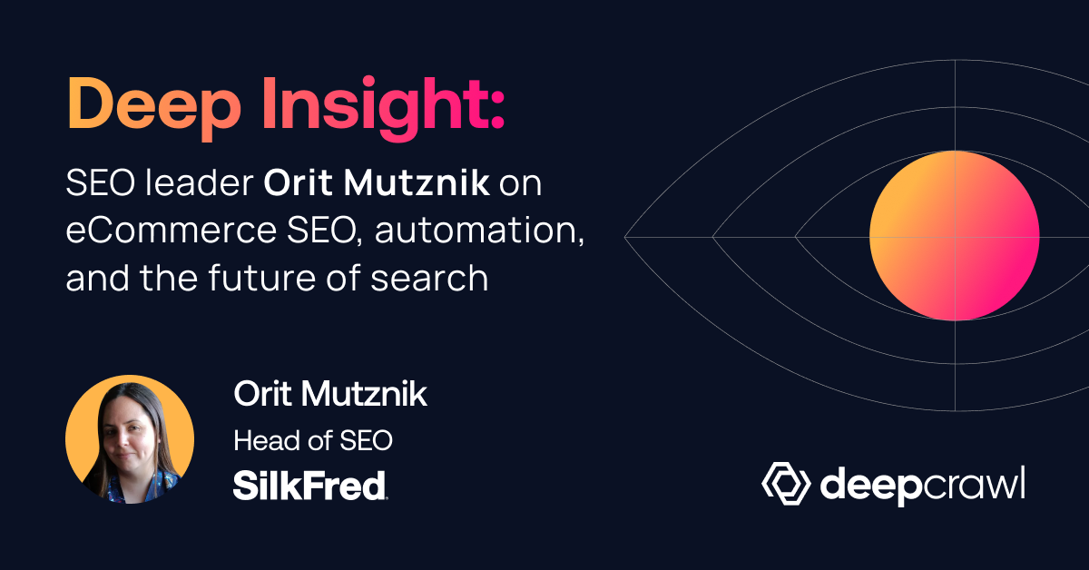 deep insight a Q&A with Orit Mutznik on eCommerce SEO and the future of search