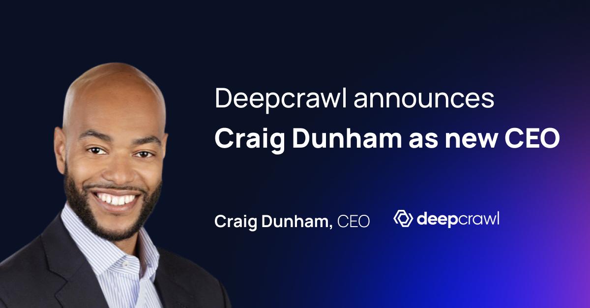 Craig Dunham is Deepcrawl's new CEO